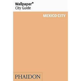Wallpaper* City Guide Mexico City - 2015 by Wallpaper* - Marie Elena M