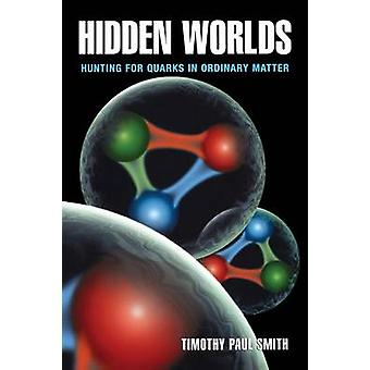 Hidden Worlds - Hunting for Quarks in Ordinary Matter by Timothy Paul