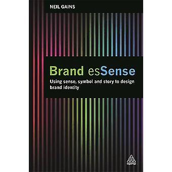 Brand EsSense - Using Sense - Symbol and Story to Design Brand Identit