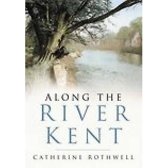 Along the River Kent by Catherine Rothwell - 9780750941310 Book