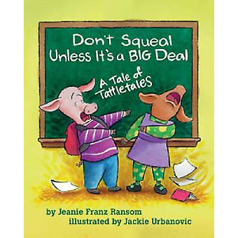 Don't Squeal Unless it's a Big Deal - A Tale of Tattletales by Jeanie