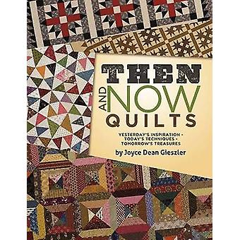 Then and Now Quilts - Yesterday's Inspiration Today's Techniques Tomor