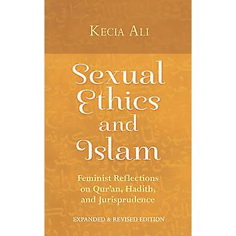 Sexual Ethics and Islam - Feminist Reflections on Qur'an - Hadith and