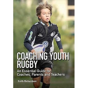 Coaching Youth Rugby - una guida essenziale per allenatori - genitori e Te
