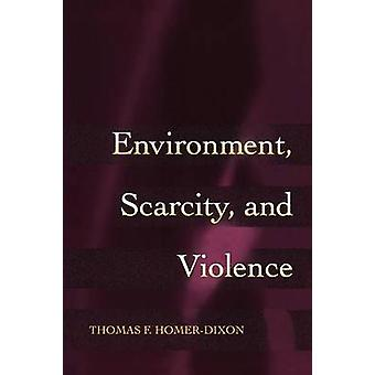 Environment - Scarcity and Violence by Thomas F. Homer-Dixon - 978069