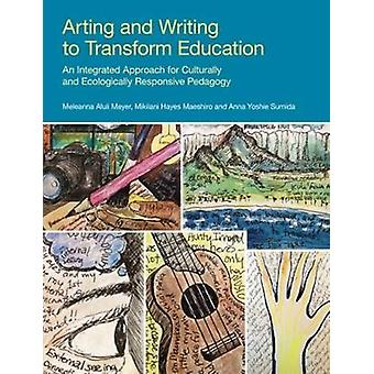 Arting and Writing to Transform Education - An Integrated Approach for