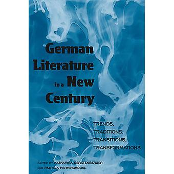 German Literature in a New Century - Trends - Traditions - Transitions