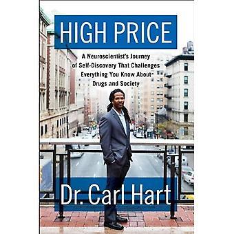 Alto precio: Viaje de un neurocientífico de auto-descubrimiento que desafía todo lo sabes sobre drogas y sociedad