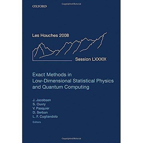 Exact Methods in Low-Dimensional Statistical Physics and Quantum Computing  Lecture Notes of the Les Houches Summer School  Volume 89, July 2008