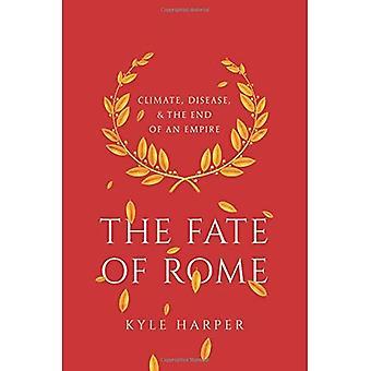 Le destin de Rome: climat, les maladies et la fin d'un Empire
