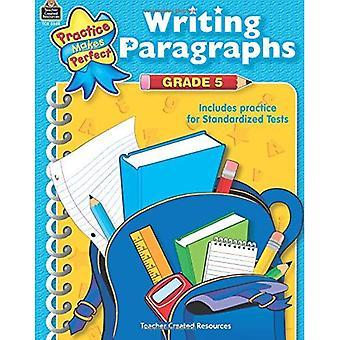 Practice Makes Perfect: Writing Paragraphs Grade 5