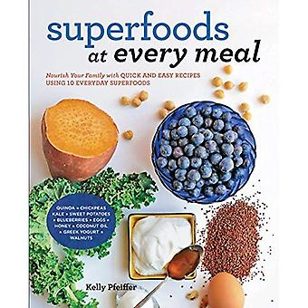 Superfoods at Every Meal: Nourish Your Family with Quick and Easy Recipes Using 10 Everyday Superfoods: * Quinoa...