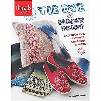 Peinture de Tie-Dye & Bleach: Jazz Up Jeans, t-Shirts, baskets & plus (Threads sélectionne)