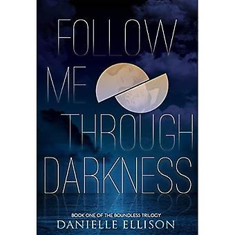 Follow Me Through Darkness (Boundless Trilogy)