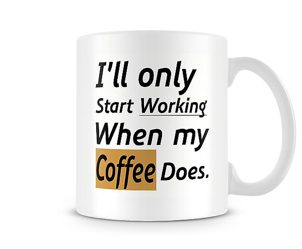 I'll Only Start Working When My Coffee Does Mug
