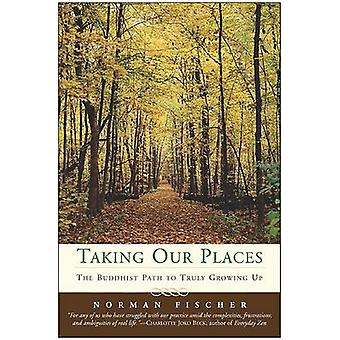 Taking Our Places The Buddhist Path to Truly Growing Up by Fischer & Norman