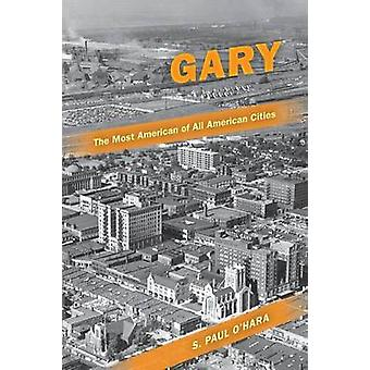 Gary the Most American of All American Cities by OHara & S. Paul