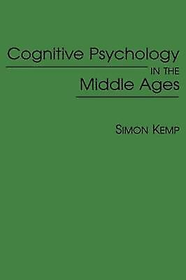 Cognitive Psychology in the Middle Ages by Kemp & Simon