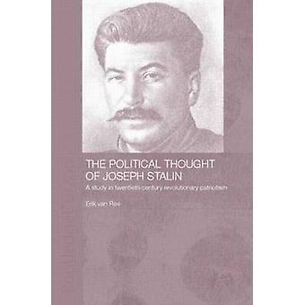The Political Thought of Joseph Stalin A Study in Twentieth Century Revolutionary Patriotism by Ree & Erik Van