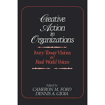 Azione creativa in organizzazioni Torre d'Avorio visioni e voci del mondo reale di Gioia & Dennis A.