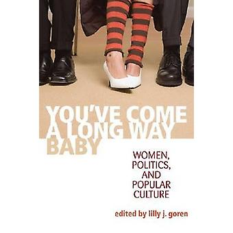 Youve Come a Long Way Baby Women Politics and Popular Culture by Goren & Lilly J.