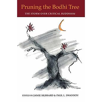 Pruning the Bodhi Tree The Storm Over Critical Buddhism by Hubbard & Karen. Ed