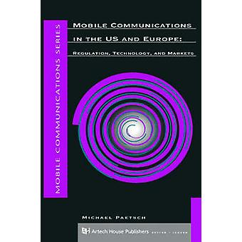 Mobile Communications in the U.S. and Europe Regulation Technology and Markets by Paetsch & Michael