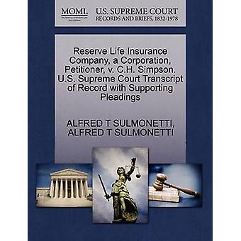 Reserve Life Insurance Company a Corporation Petitioner v. C.H. Simpson. U.S. Supreme Court Transcript of Record with Supporting Pleadings by SULMONETTI & ALFRED T