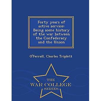 Vierzig Jahre aktiven Dienst wird eine Geschichte des Krieges zwischen der Konföderation und die Union War College-Serie von Triplett & OFerrall & Charles