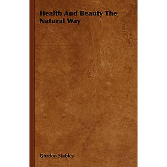 Health and Beauty the Natural Way by Stables & Gordon