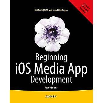 Beginning iOS Media App Development by Bakir & Ahmed
