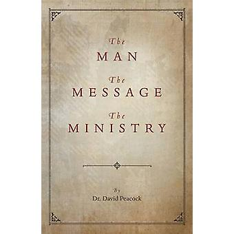The Man the Message the Ministry by Peacock & David