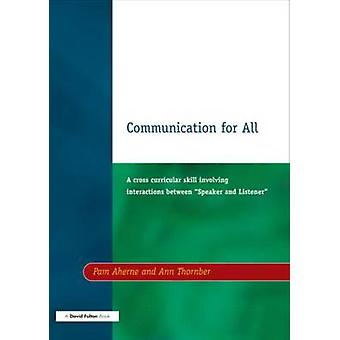 Communication for All A Cross Curricular Skill Involving Interaction Between Speaker and Listener by Aherne & Pam