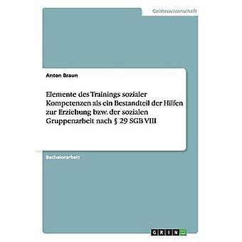 Elemente Des Trainings Sozialer Kompetenzen ALS Ein Bestandteil Der Hilfen Zur Erziehung Bzw. Der Sozialen Gruppenarbeit Nach 29 Sgb VIII by Braun & Anton