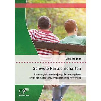Schwule Partnerschaften Eine Vergleichsweise Junge Beziehungsform Zwischen Akzeptanz Ambivalenz Und Ablehnung by Wagner & Dirk