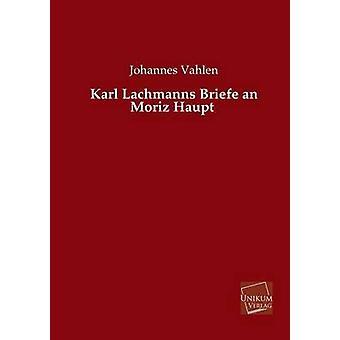 Karl Lachmanns Briefe an Moriz Haupt by Vahlen & Johannes