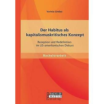 Der Habitus als kapitalismuskritisches Konzept Rezeption und omdefiniering im USamerikanischen Diskurs av Lindau & Varinia