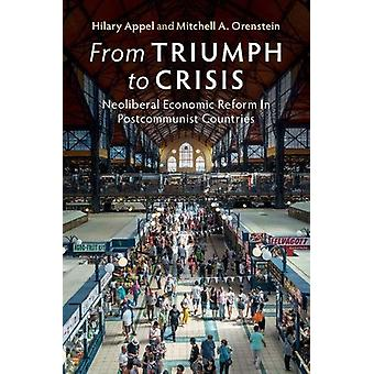 From Triumph to Crisis - Neoliberal Economic Reform in Postcommunist C