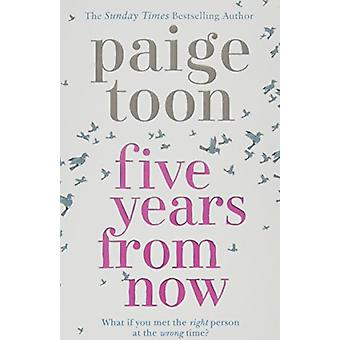 Five Years From Now by Paige Toon - 9781471162589 Book