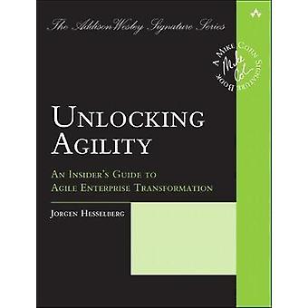 Unlocking Agility - An Insider's Guide to Agile Enterprise Transformat