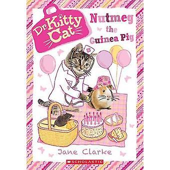 Nutmeg the Guinea Pig (Dr. Kittycat #5) by Jane Clarke - 978054594189