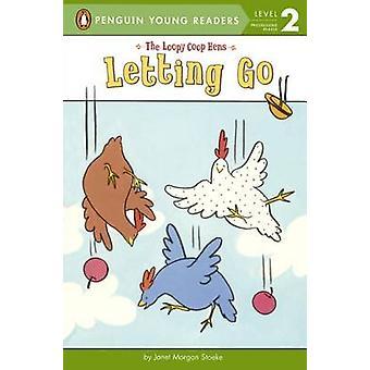 The Loopy COOP Hens - Letting Go by Janet Morgan Stoeke - Janet Morgan