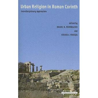 Urban Religion in Roman Corinth - Interdisciplinary Approaches by Dani