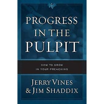 Progress in the Pulpit - How to Grow in Your Preaching by Jerry Vines