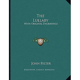 The Lullaby - With Original Engravings by John Felter - 9781163701072