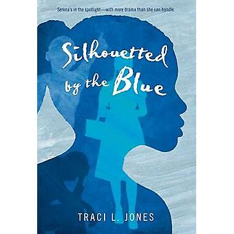 Silhouetted by the Blue by Traci L Jones - 9781250056832 Book