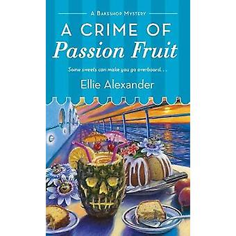 A Crime of Passion Fruit by Ellie Alexander - 9781250088079 Book