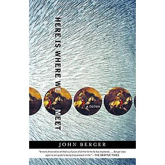 Here Is Where We Meet by John Berger - 9781400079339 Book