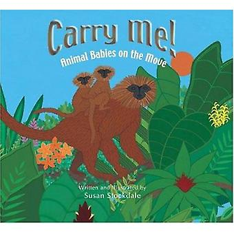 Carry Me! - Animal Babies on the Move by Susan Stockdale - Susan Stock