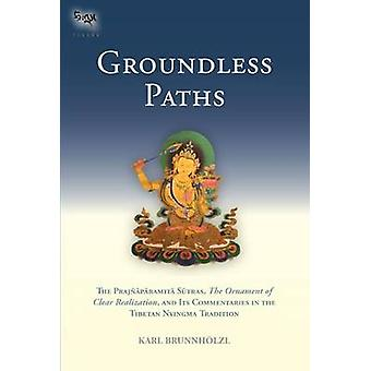 Groundless Paths - The Prajnaparamita Sutras - the Ornament of Clear R